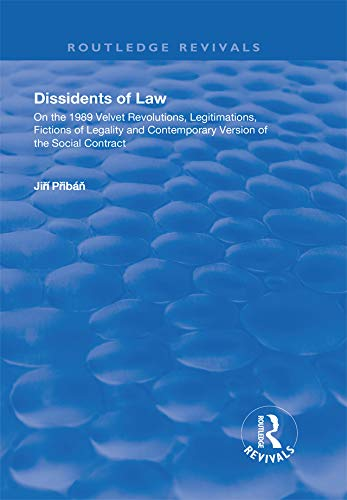Dissidents of Law: On the 1989 Velvet Revolutions, Legitimations, Fictions of Legality and Contemporary Version of the Social Contract (Routledge Revivals) por Jirí Pribán