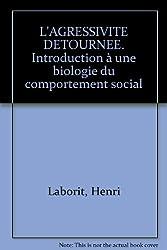 L'AGRESSIVITE DETOURNEE. Introduction à une biologie du comportement social