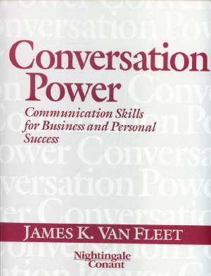 Conversation Power Communication Skills for Business and Personal Success James K. Van Fleet
