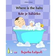 Children's Slovak: Where is the Baby. Kde je babatko: (Slovak Edition) Kids book in Slovak, English Slovak Picture book for children (Bilingual Edition), Slovak childrens book, Slovak for beginners, Slovak children books