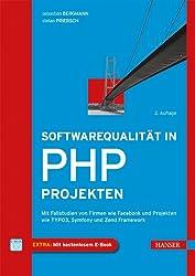 Softwarequalität in PHP-Projekten: Mit Fallstudien von Firmen wie Facebook und Projekten wie TYPO3, Symfony und Zend Framework