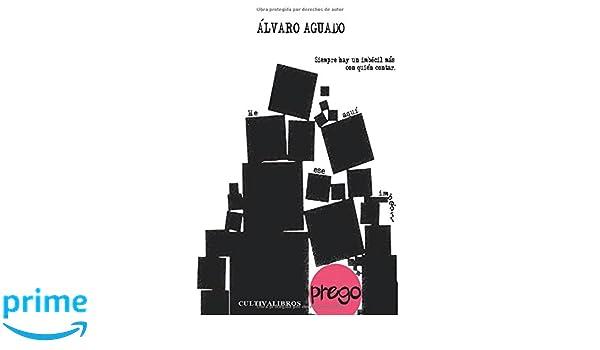 Prego: Siempre hay un imbécil más con quien contar. He aquí ese imbécil. (Spanish Edition): Álvaro Aguado: 9788415661214: Amazon.com: Books