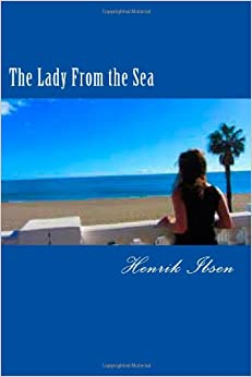 The Lady From the Sea: (And Ibsen's PIllars of Society and Little Eyolf)