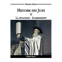 Histoire des Juifs V: La décadence - Le relèvement (French Edition)
