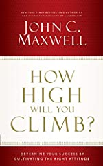 How High Will You Climb?: Determine Your Success by Cultivating the Right Attitude