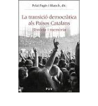 La transici? democr?tica als Pa?sos Catalans : hist?ria i mem?ria (Paperback)(Spanish) - Common