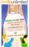 Drama Start Two: Drama Activities and Plays for Children (ages 9 -12) (English Edition)