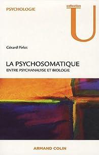 La psychosomatique : Entre psychanalyse et biologie par Gérard Pirlot
