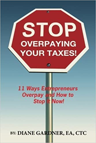 Book Stop Overpaying Your Taxes!: 11 Ways Entrepreneurs Overpay and How to Stop it Now! by Diane K Gardner (2015-02-14)
