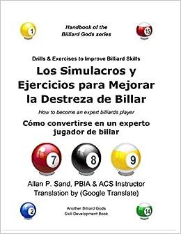 Los Simulacros y Ejercicios para Mejorar la Destreza de Billar: Cómo convertirse en un experto jugador de billar: Amazon.es: Sand, Allan P.: Libros