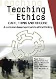 Books : Teaching Ethics: Care, Think and Choose: A Curriculum-based Approach to Ethical Thinking