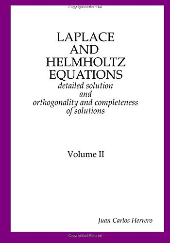 Read Online Laplace and Helmholtz equations: detailed solution and orthogonality and completeness of solutions Volume II PDF