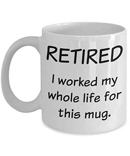 Retirement Gifts for Women, Men - Gag Gifts for Coworkers - I Worked My Whole Life for This Mug - Funny Retired Coffee Mugs -Best Gift Ideas for Dad, Nurse, Teacher -Inspirational, Motivational - Tea