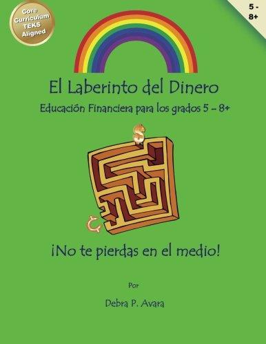El Laberinto del Dinero: Educacion Financiera para los grados 5 - 8 (Spanish Edition) [Debra P Avara] (Tapa Blanda)