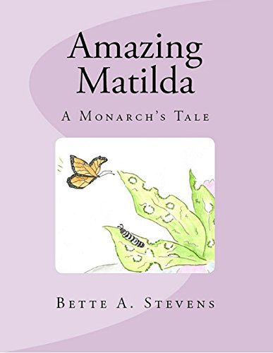 Amazing Matilda (Children's Literature): The Tale of A Monarch Butterfly by [Stevens, Bette A.]