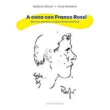 A cena con Franco Rossi: Storia e storie di un giornalista sportivo (Italian Edition)