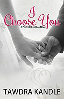 I Choose You: A Perfect Dish Novel (A Perfect Dish Book Book 3) by [Kandle, Tawdra]