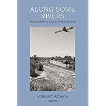 Robert Adams: Along Some Rivers: Photographs and Conversations