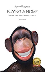 Buying a Home: Don't Let Them Make a Monkey Out of You: 2015 Edition (English Edition)