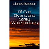 Of Gas Ovens and Stray Watermelons