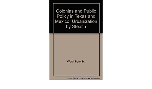 Colonias and Public Policy in Texas and Mexico: Urbanization by Stealth: Amazon.es: Peter M. Ward: Libros en idiomas extranjeros