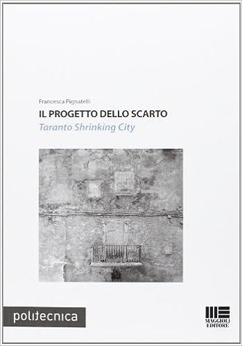 Il progetto dello scarto. Taranto Shrinking City