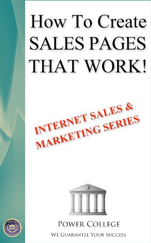 How To Create Sales Pages That Work! (Internet Sales & Marketing Book 3)