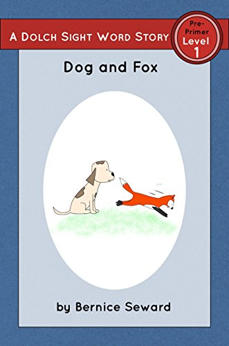 Dog and Fox: Dolch Pre-Primer, Level 1 (Dolch Pre-Primer Sight Word Stories Book 4)