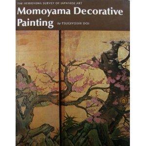 Momoyama Decorative Painting (The Heibonsha Survey of Japanese Art, V.14)