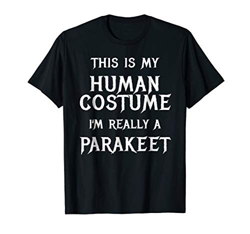 I'm Really a Parakeet Halloween Costume Shirt Easy Funny -