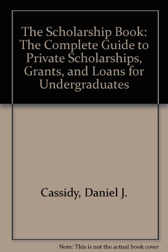 The Scholarship Book: The Complete Guide to Private Scholarships Grants and Loans for Undergraduates