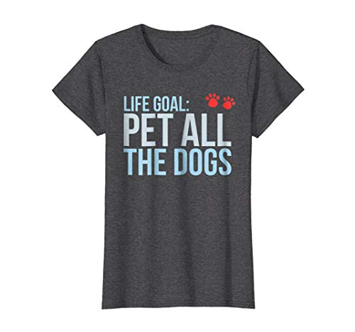 Womens Life Goal: Pet All The Dogs Paw Print T-Shirt Large Dark Heather