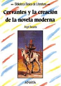 Cervantes y la creación de la novela moderna: Cervantes Y La Creacion De La Novela Moderna (Literatura - Biblioteca Básica De Literatura - Serie «General»)