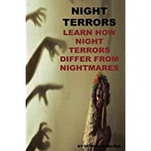 Night Terrors: Learn How Night Terrors Differ From Nightmares (Night terrors, night terrors causes, night terrors in babies, night terrors in ... iii, nightmares, nightmares and dreamscapes)