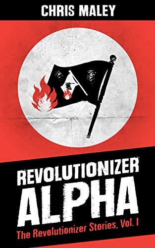 c27a1bceabf497 Amazon.com  Revolutionizer Alpha  The Revolutionizer Stories