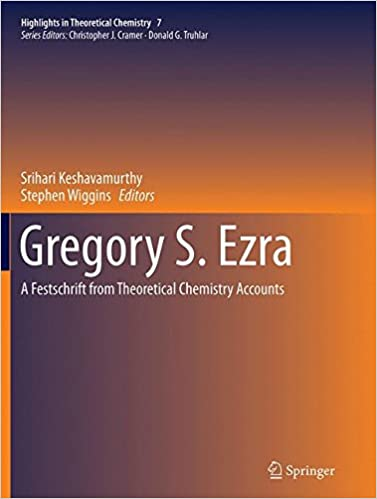 Gregory S. Ezra: A Festschrift from Theoretical Chemistry Accounts (Highlights in Theoretical Chemistry)
