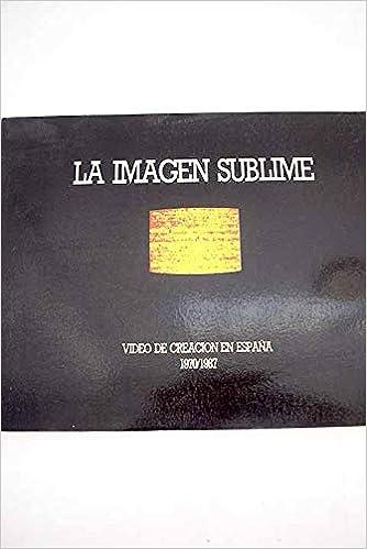 La imagen sublime. Vídeo de creación en España 1970-1987: Amazon.es: Palacio, Manuel: Libros