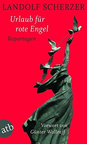 Urlaub für rote Engel: Reportagen Taschenbuch – 15. März 2011 Landolf Scherzer Aufbau Taschenbuch 3746626943 Deutschland