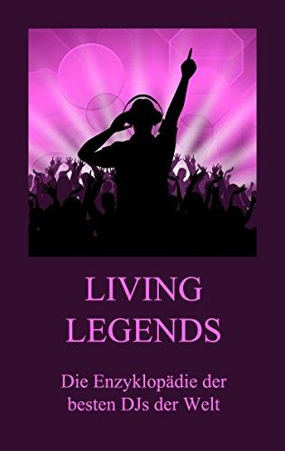 Living Legends - Die Enzyklopädie Der Besten DJs Der Welt (German Edition)