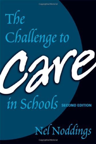 The Challenge to Care in Schools by Nel Noddings. (Teachers College Press,2005) [Paperback] 2ND EDITION