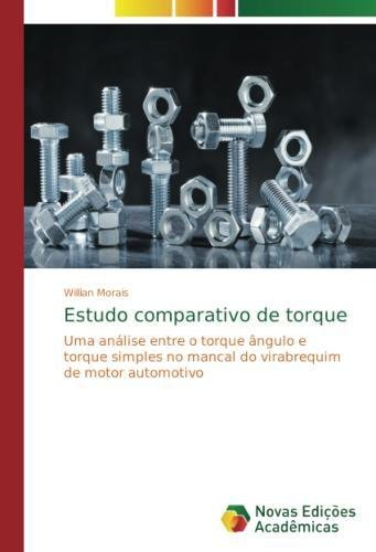Estudo comparativo de torque: Uma anlise entre o torque ngulo e torque simples no mancal do virabrequim de motor automotivo (Portuguese Edition)