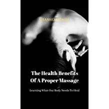 Learning What Our Body Needs To Heal: The Health Benefits Of A Proper Massage