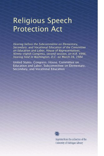 Religious Speech Protection Act: Hearing before the Subcommittee on Elementary, Secondary, and Vocational Education of the Committee on Education and ... held in Washington, D.C. on March 28, 1984
