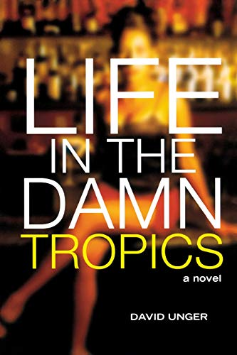 Life in the Damn Tropics: A Novel