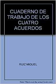 CUADERNO DE TRABAJO DE LOS CUATRO ACUERDOS: RUIZ MIGUEL