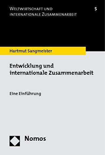 Entwicklung und internationale Zusammenarbeit: Eine Einführung Taschenbuch – 25. März 2009 Hartmut Sangmeister Nomos 3832941924 Wirtschaft International