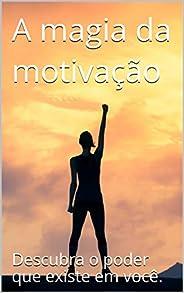 A magia da motivação: Descubra o poder que há  em você