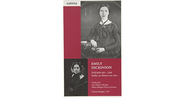 Emily Dickinson: poemas 601- 1200: soldar un abismo con aire: Emily Dickinson: 9788493715991: Amazon.com: Books