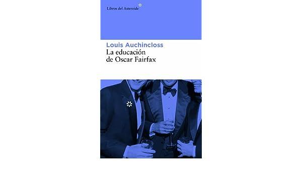 Amazon.com: La educación de Oscar Fairfax (Libros del Asteroide) (Spanish Edition) eBook: Louis Auchincloss, Pilar Mañas Lahoz: Kindle Store