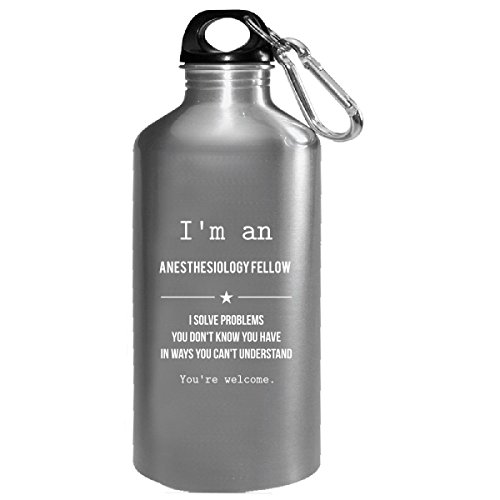I'm An Anesthesiology Fellow I Solve Problems You Can't Understand - Water Bottle